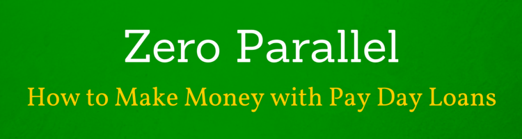 Zero Parallel – How to Make Money with Pay Day Loans