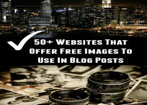 List of Websites That Offer Free Images You Can Use In Blog Posts