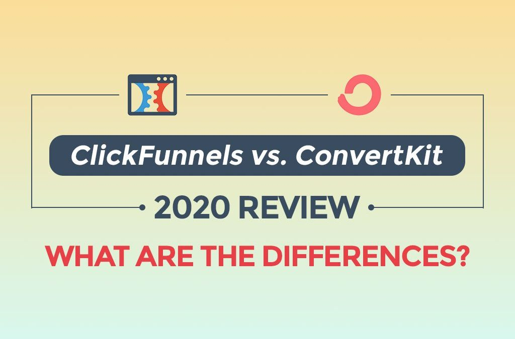 ClickFunnels vs. ConvertKit 2020 Review: What Are The Differences?