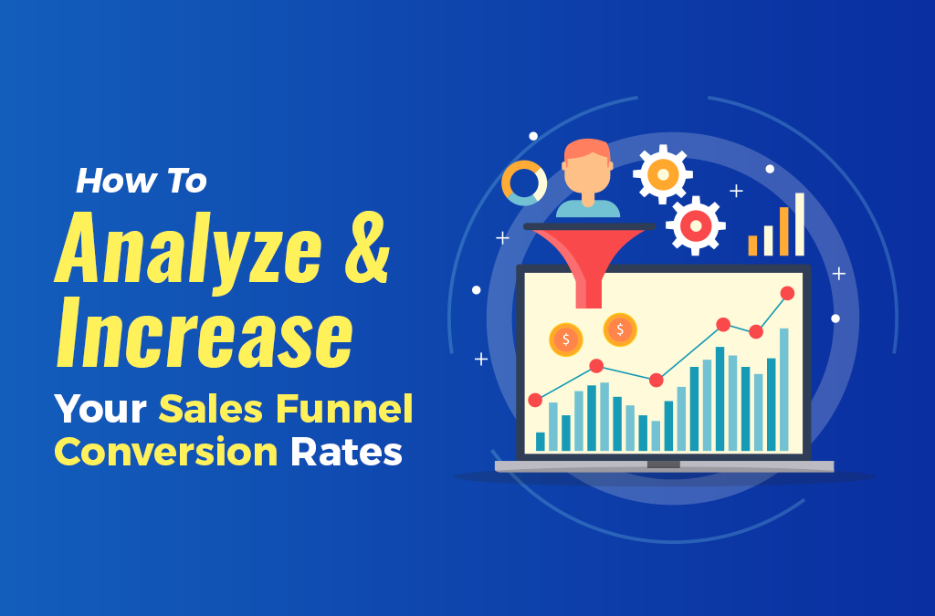 How To Analyze & Increase Your Sales Funnel Conversion Rates