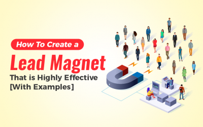How To Create a Lead Magnet That is Highly Effective [With Examples]