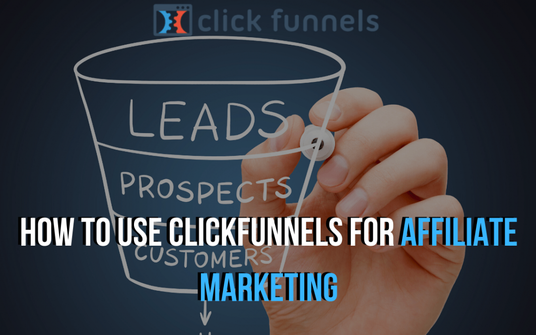 How to Use Clickfunnels For Affiliate Marketing (Complete Tutorial)
