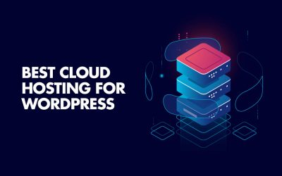 6 Best Cloud Hosting for WordPress Solutions: Cloudways + More