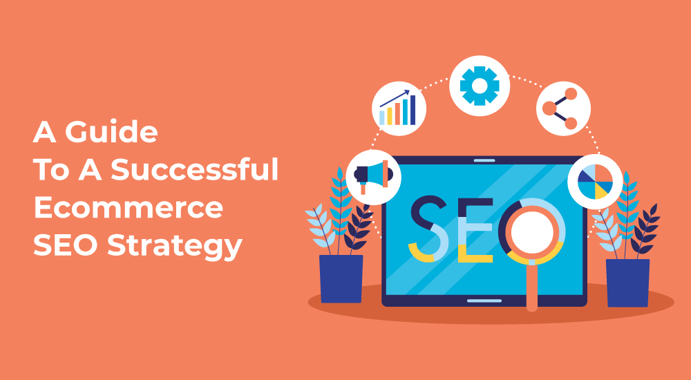 A Guide To A Successful Ecommerce SEO Strategy