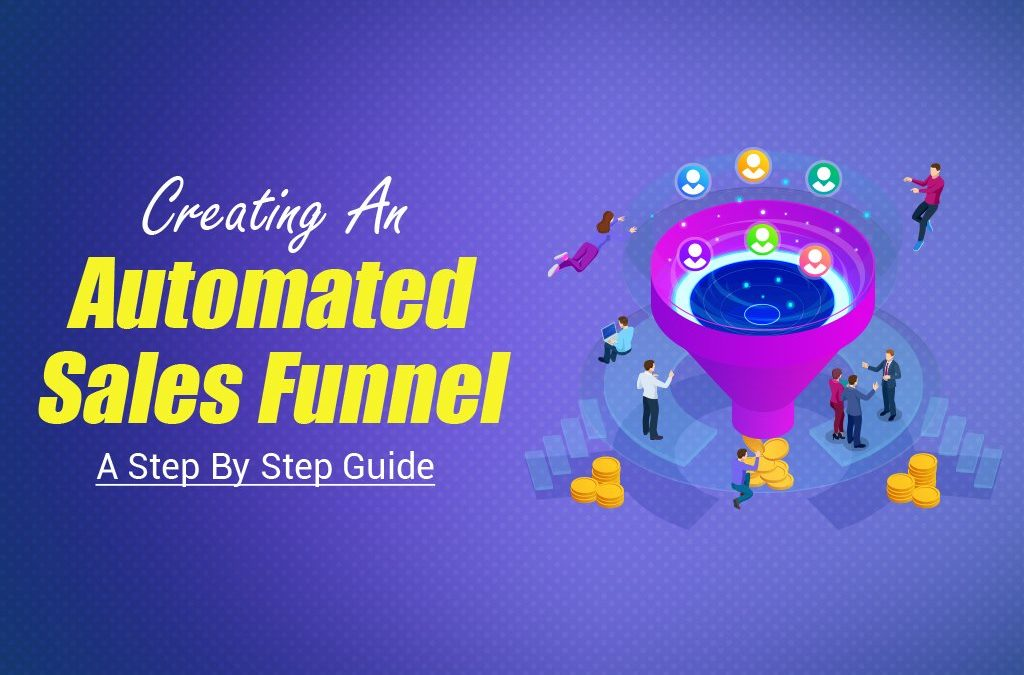 Creating An Automated Sales Funnel: A Step By Step Guide