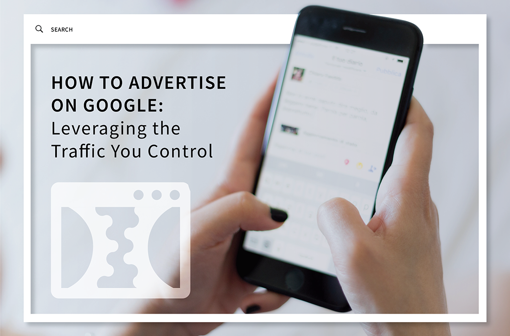 How to Advertise on Google Search: Leveraging the Traffic You Control