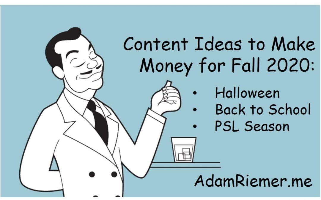 How to Create Content That Makes Money for Fall 2020