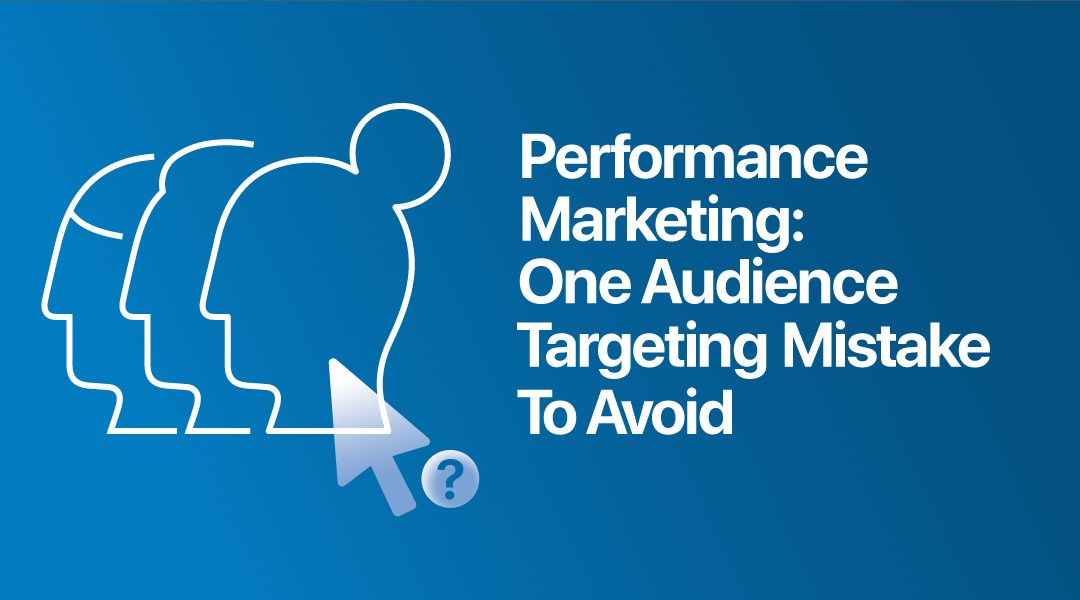 One Common Audience Targeting Mistake to Avoid on Facebook