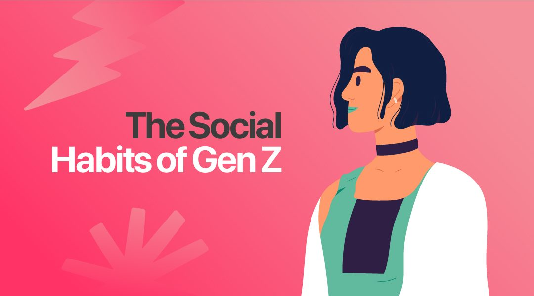 The Social Habits of Gen Z [Infographic]