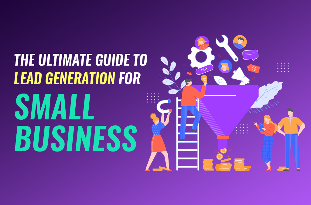 The Ultimate Guide To Lead Generation For Small Business