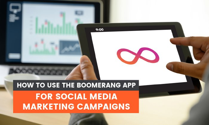 How to Use the Boomerang App for Social Media Marketing Campaigns