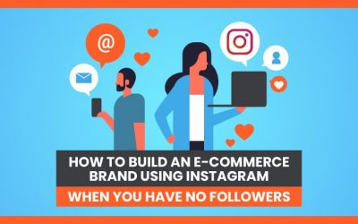How to Build an E-commerce Brand Using Instagram When You Have No Followers