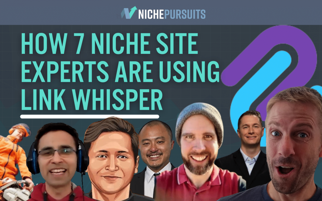 How 7 Niche Site Owners Are Using Link Whisper To Grow Their Sites