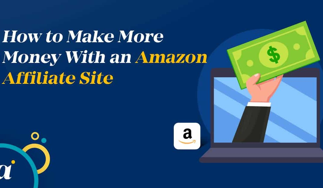 How to Make More Money With an Amazon Affiliate Site