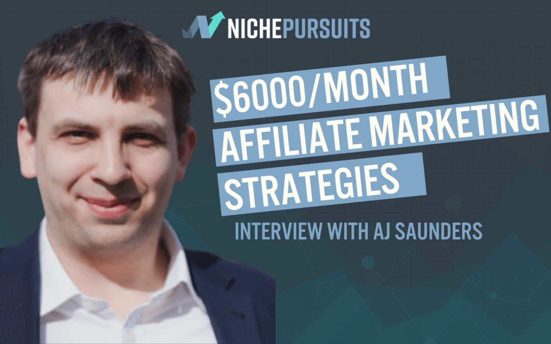 The Strategies AJ Saunders Uses To Make Over $6000 Per Month Affiliate Marketing